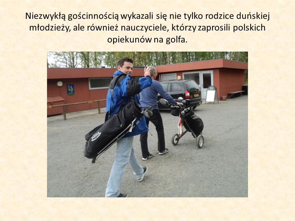 Niezwykłą gościnnością wykazali się nie tylko rodzice duńskiej młodzieży, ale również nauczyciele, którzy zaprosili polskich opiekunów na golfa.