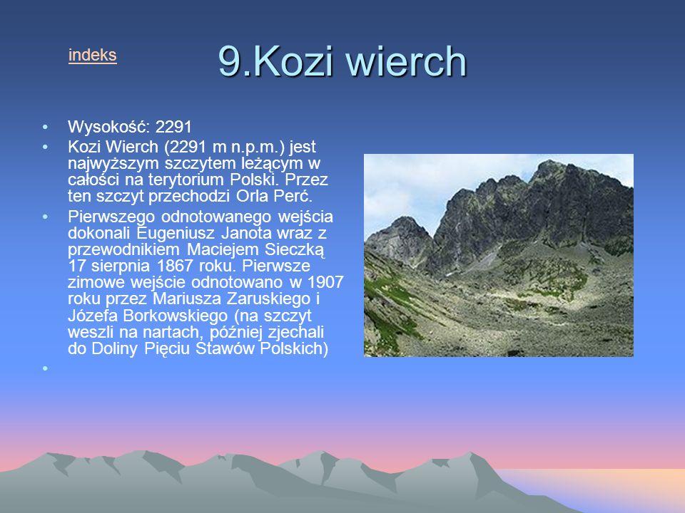 9.Kozi wierch Wysokość: 2291 Kozi Wierch (2291 m n.p.m.) jest najwyższym szczytem leżącym w całości na terytorium Polski.