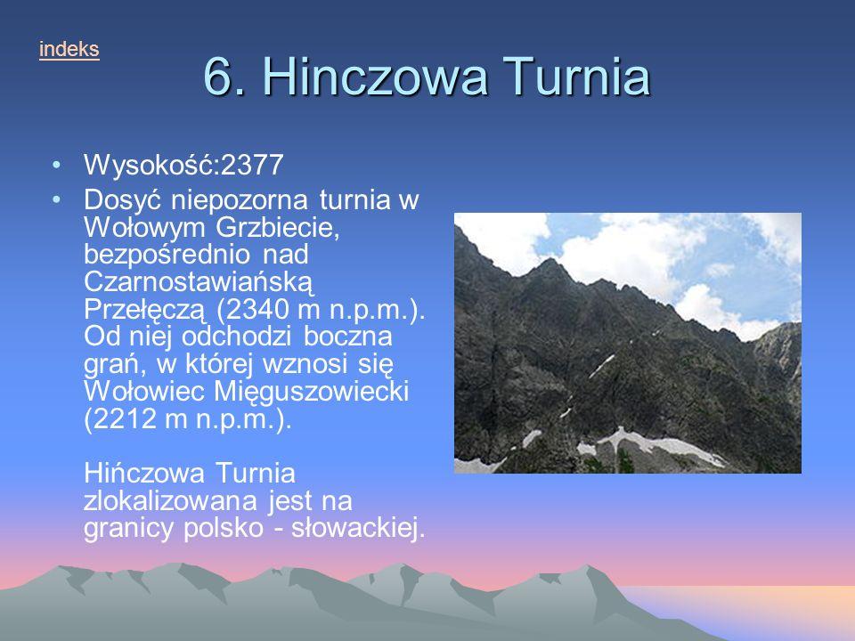 6. Hinczowa Turnia Wysokość:2377 Dosyć niepozorna turnia w Wołowym Grzbiecie, bezpośrednio nad Czarnostawiańską Przełęczą (2340 m n.p.m.). Od niej odc
