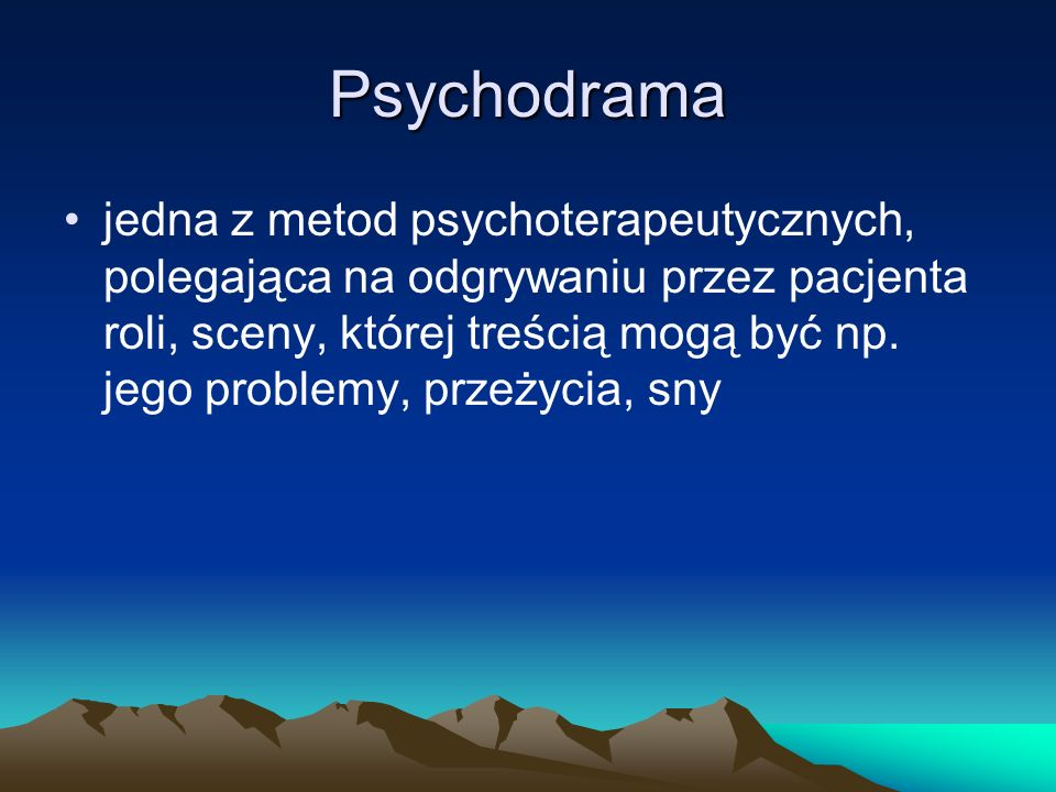 Psychodrama jedna z metod psychoterapeutycznych, polegająca na odgrywaniu przez pacjenta roli, sceny, której treścią mogą być np. jego problemy, przeż