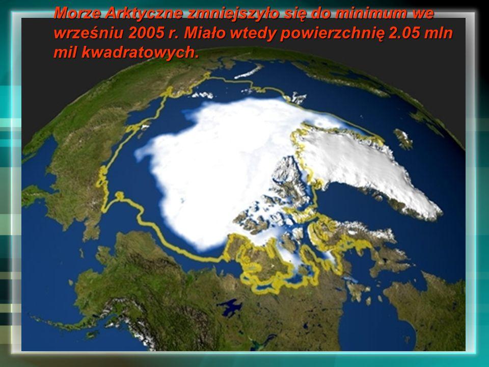 Morze Arktyczne zmniejszyło się do minimum we wrześniu 2005 r. Miało wtedy powierzchnię 2.05 mln mil kwadratowych.