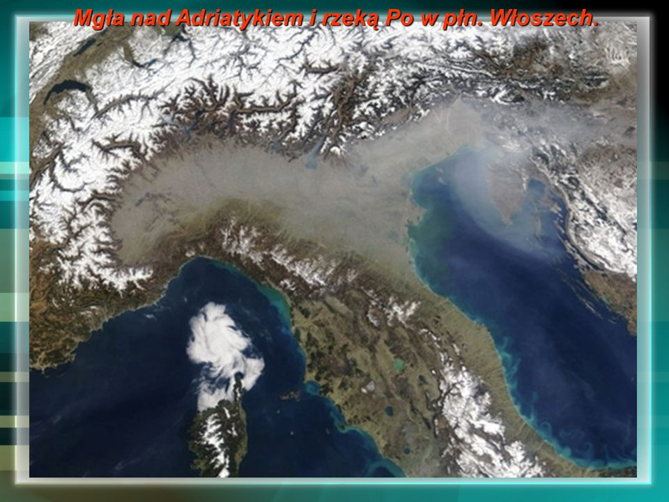Mgła nad Adriatykiem i rzeką Po w płn. Włoszech.