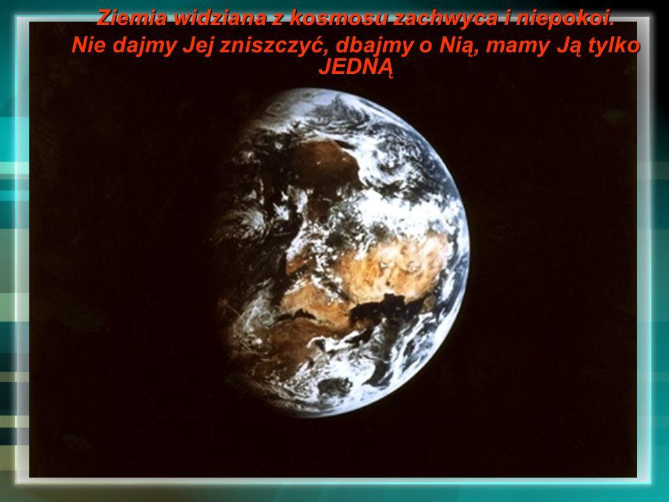 Ziemia widziana z kosmosu zachwyca i niepokoi. Nie dajmy Jej zniszczyć, dbajmy o Nią, mamy Ją tylko JEDNĄ