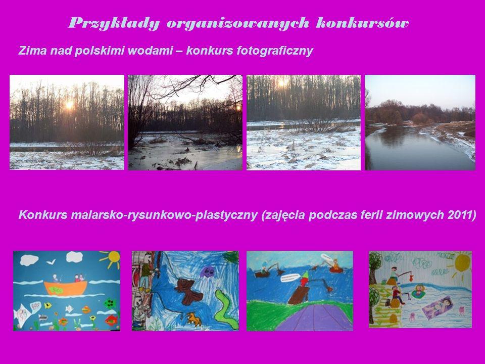 Przykłady organizowanych konkursów Konkurs malarsko-rysunkowo-plastyczny (zajęcia podczas ferii zimowych 2011) Zima nad polskimi wodami – konkurs foto