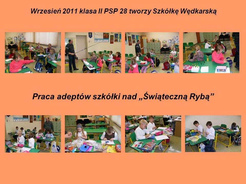 Wrzesień 2011 klasa II PSP 28 tworzy Szkółkę Wędkarską Praca adeptów szkółki nad Świąteczną Rybą