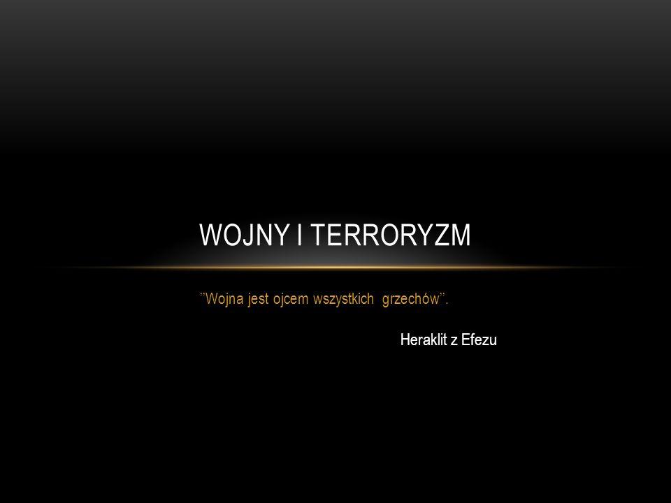 Wojna jest ojcem wszystkich grzechów. WOJNY I TERRORYZM Heraklit z Efezu