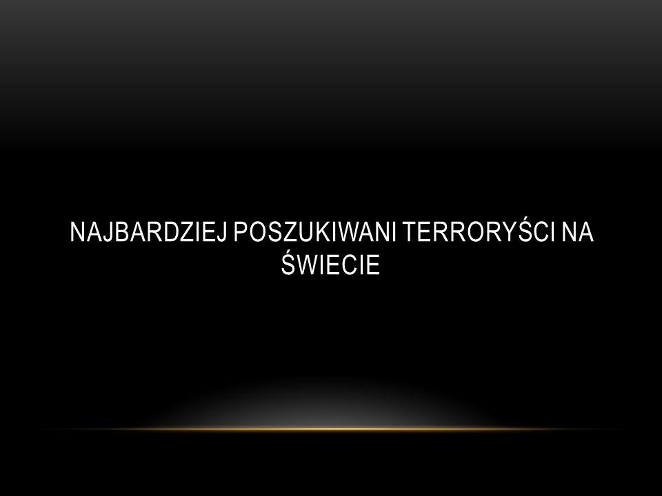 NAJBARDZIEJ POSZUKIWANI TERRORYŚCI NA ŚWIECIE