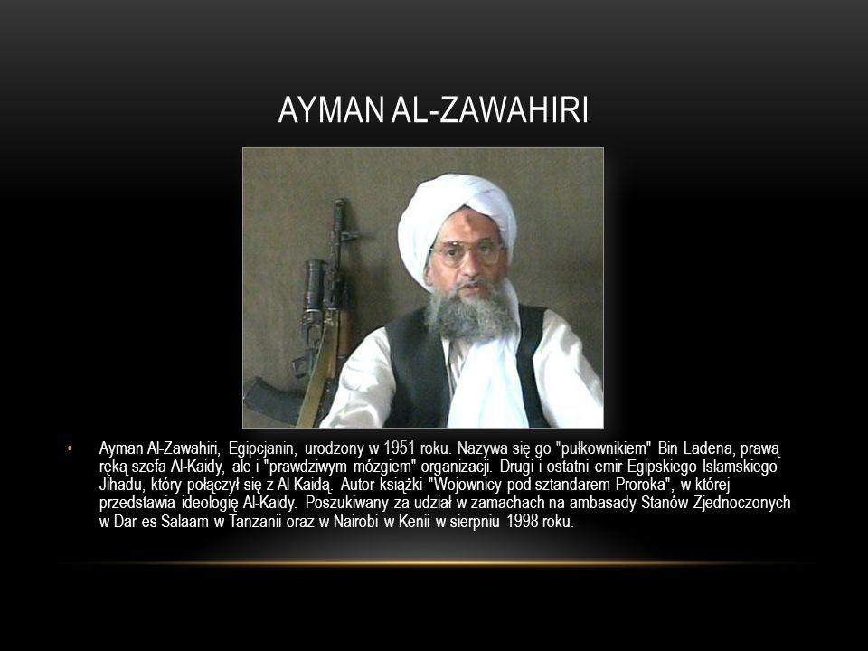 AYMAN AL-ZAWAHIRI Ayman Al-Zawahiri, Egipcjanin, urodzony w 1951 roku. Nazywa się go