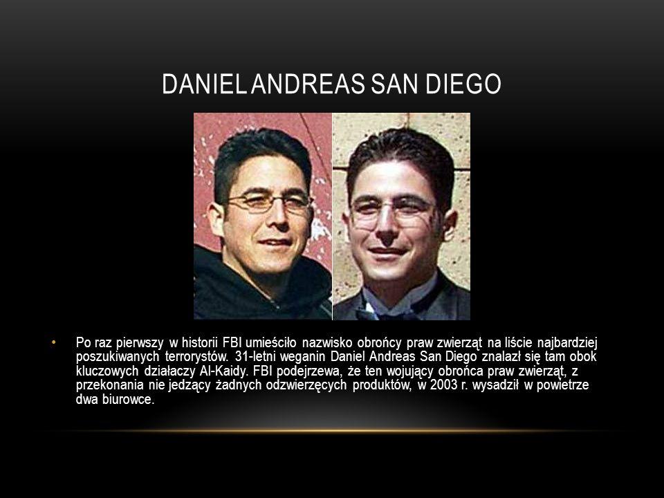 DANIEL ANDREAS SAN DIEGO Po raz pierwszy w historii FBI umieściło nazwisko obrońcy praw zwierząt na liście najbardziej poszukiwanych terrorystów. 31-l