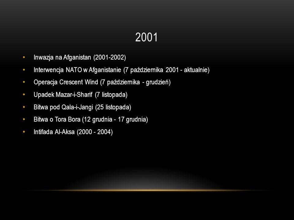 2001 Inwazja na Afganistan (2001-2002) Interwencja NATO w Afganistanie (7 października 2001 - aktualnie) Operacja Crescent Wind (7 października - grud