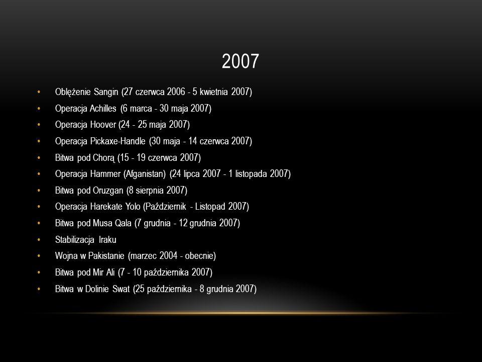 2007 Oblężenie Sangin (27 czerwca 2006 - 5 kwietnia 2007) Operacja Achilles (6 marca - 30 maja 2007) Operacja Hoover (24 - 25 maja 2007) Operacja Pick