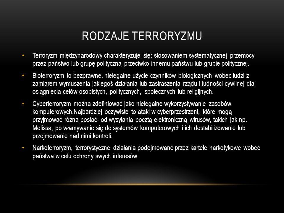RODZAJE TERRORYZMU Terroryzm międzynarodowy charakteryzuje się: stosowaniem systematycznej przemocy przez państwo lub grupę polityczną przeciwko innem