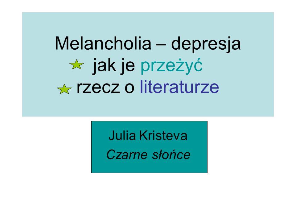 Melancholia – depresja jak je przeżyć rzecz o literaturze Julia Kristeva Czarne słońce