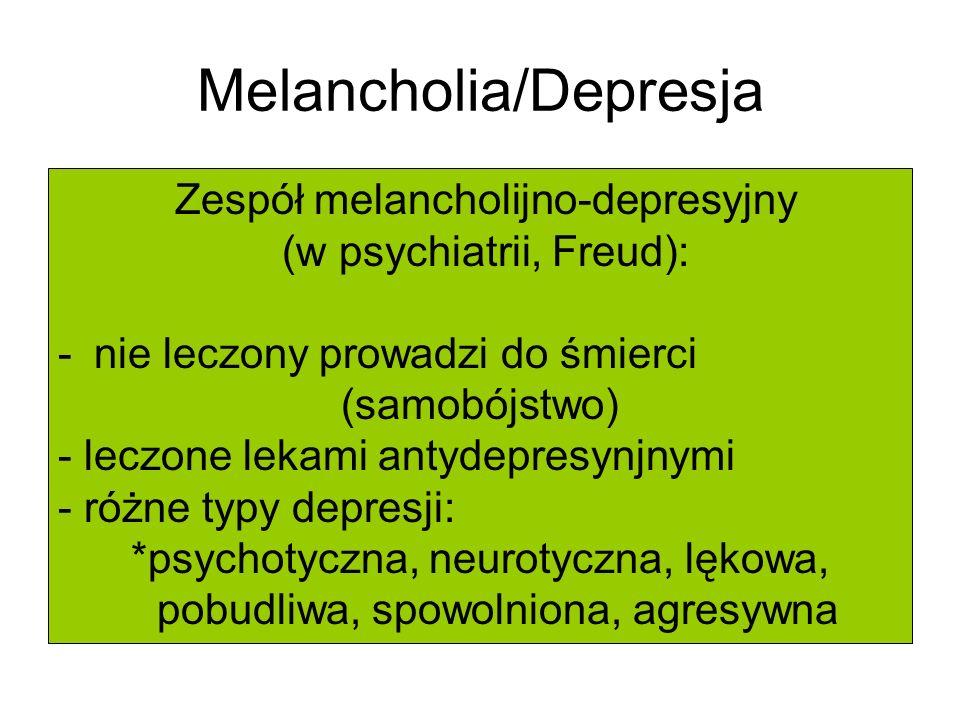 Melancholia/Depresja Zespół melancholijno-depresyjny (w psychiatrii, Freud): -nie leczony prowadzi do śmierci (samobójstwo) - leczone lekami antydepre
