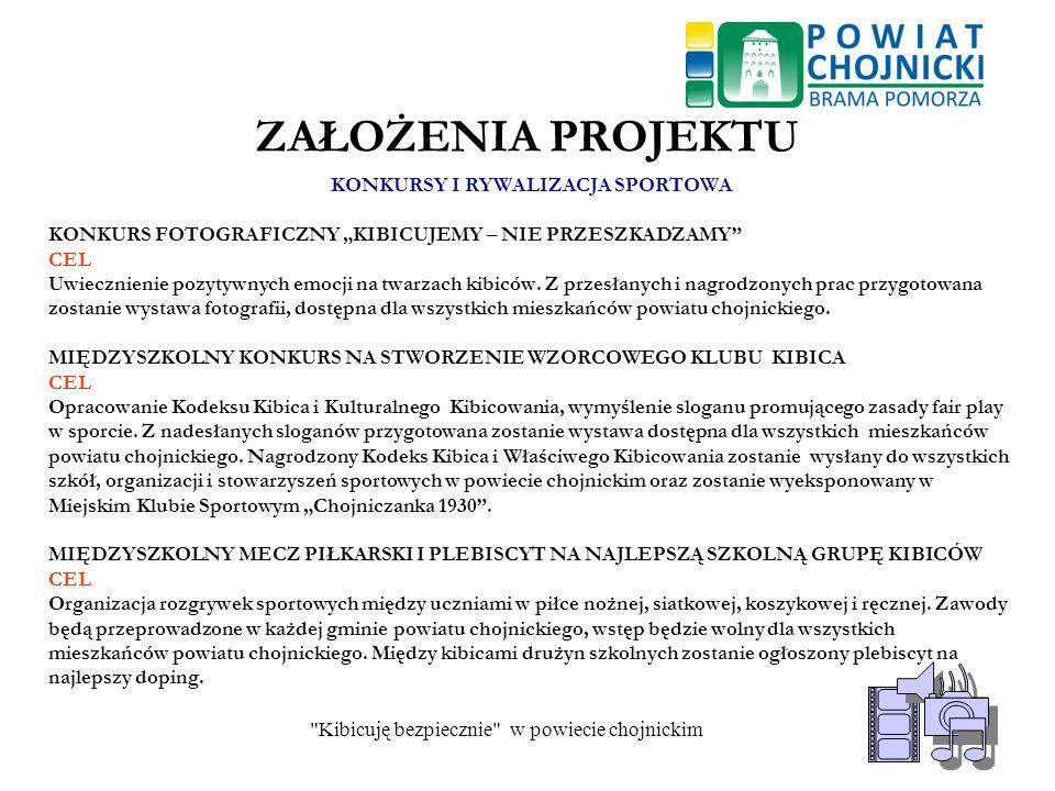 Kibicuję bezpiecznie w powiecie chojnickim 7 KIBICUJĘ BEZPIECZNIE W POWIECIE CHOJNICKIM Zapraszamy do udziału
