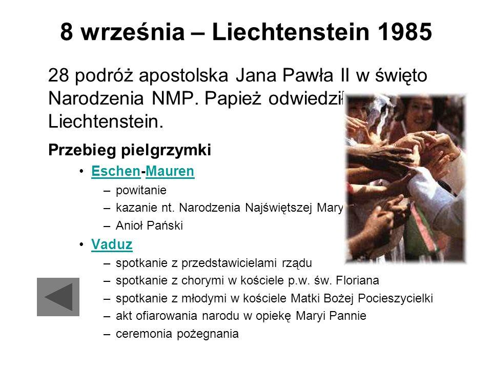 8 września – Liechtenstein 1985 28 podróż apostolska Jana Pawła II w święto Narodzenia NMP. Papież odwiedził Liechtenstein. Przebieg pielgrzymki Esche