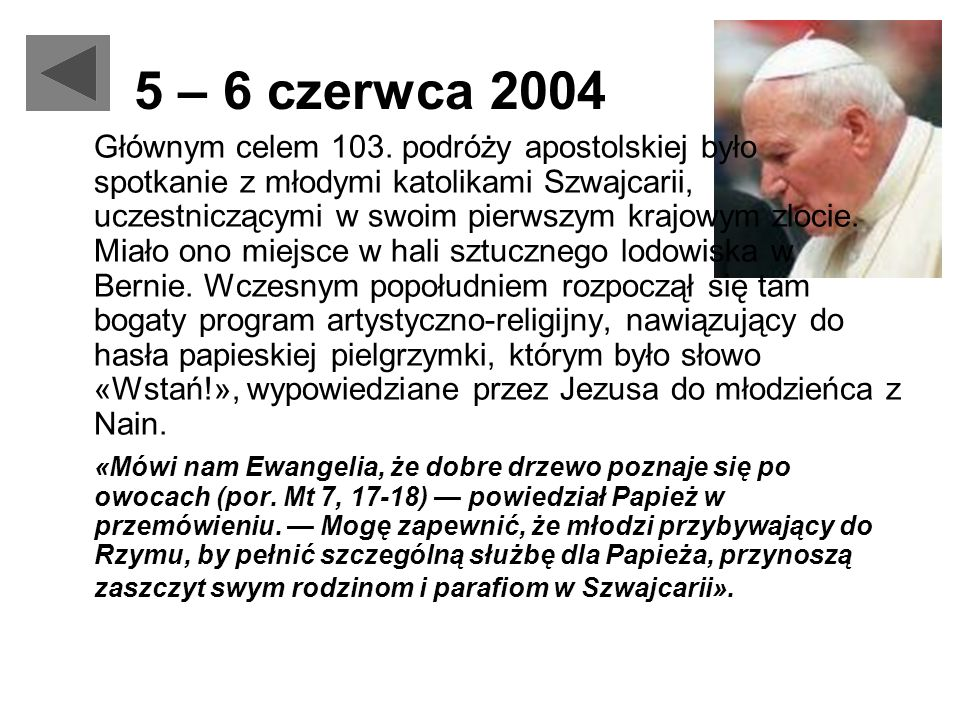 5 – 6 czerwca 2004 Głównym celem 103. podróży apostolskiej było spotkanie z młodymi katolikami Szwajcarii, uczestniczącymi w swoim pierwszym krajowym