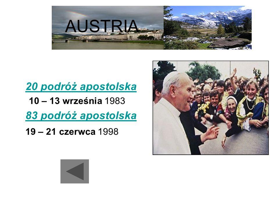 AUSTRIA 20 podróż apostolska 10 – 13 września 1983 83 podróż apostolska 19 – 21 czerwca 1998