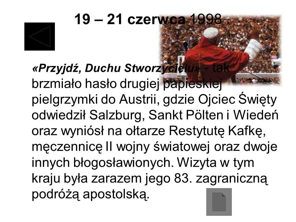 19 – 21 czerwca 1998 «Przyjdź, Duchu Stworzycielu» - tak brzmiało hasło drugiej papieskiej pielgrzymki do Austrii, gdzie Ojciec Święty odwiedził Salzb