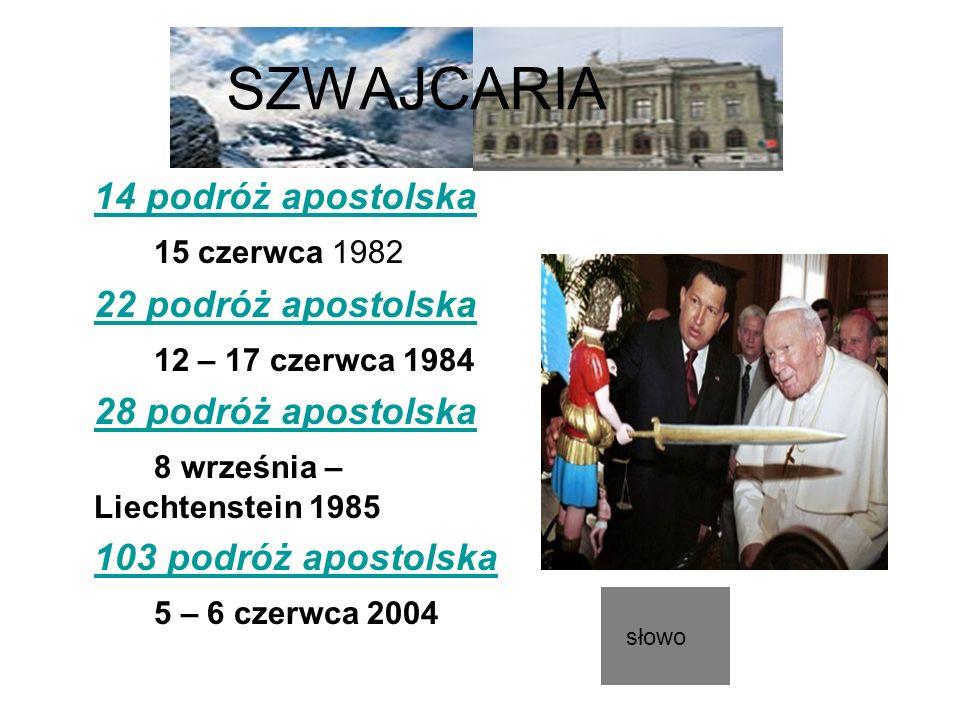 SZWAJCARIA 14 podróż apostolska 15 czerwca 1982 22 podróż apostolska 12 – 17 czerwca 1984 28 podróż apostolska 8 września – Liechtenstein 1985 103 pod