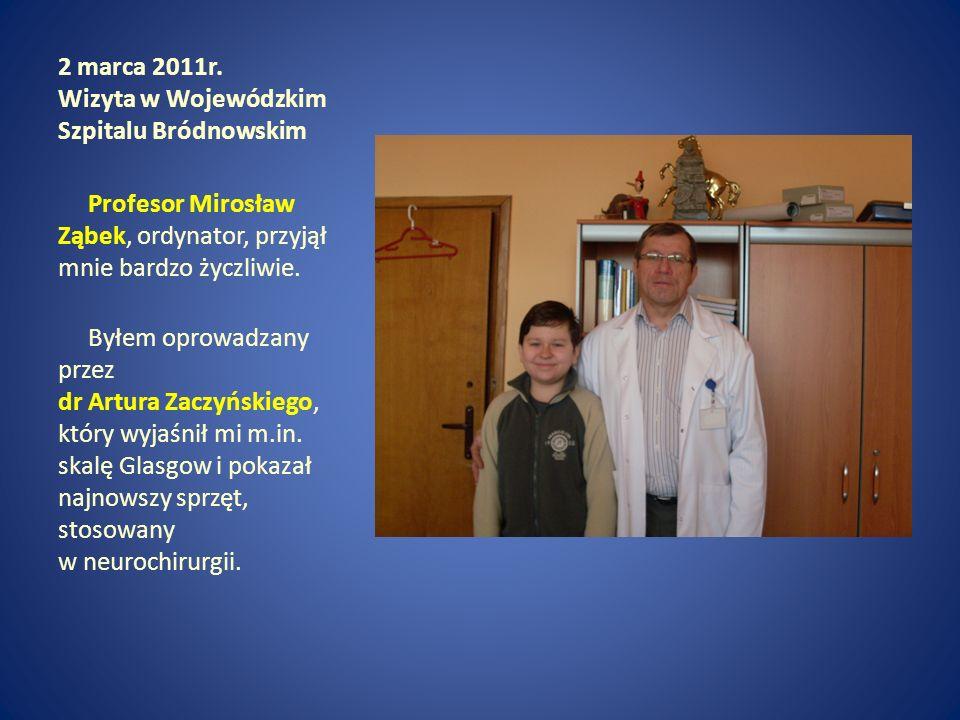 2 marca 2011r. Wizyta w Wojewódzkim Szpitalu Bródnowskim Profesor Mirosław Ząbek, ordynator, przyjął mnie bardzo życzliwie. Byłem oprowadzany przez dr