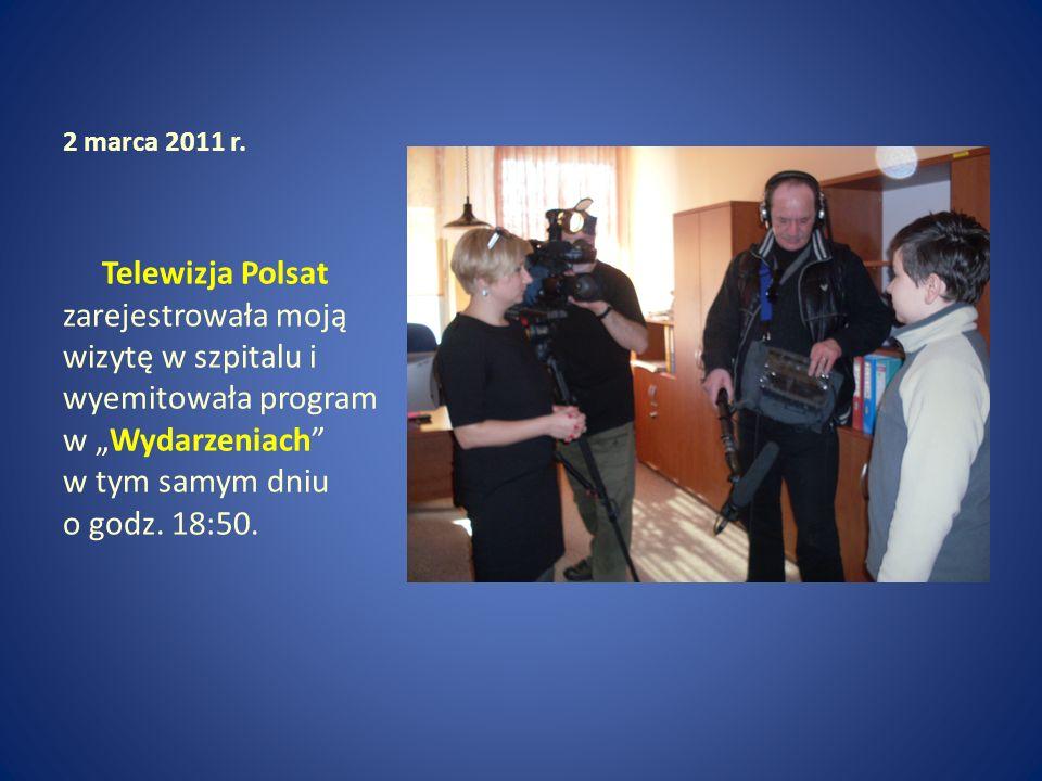 2 marca 2011 r. Telewizja Polsat zarejestrowała moją wizytę w szpitalu i wyemitowała program w Wydarzeniach w tym samym dniu o godz. 18:50.