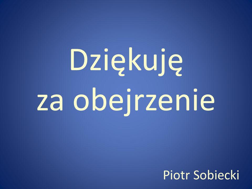 Dziękuję za obejrzenie Piotr Sobiecki