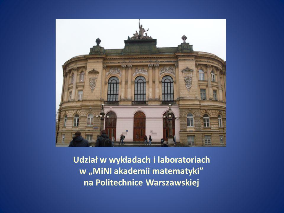 Udział w wykładach i laboratoriach w MiNI akademii matematyki na Politechnice Warszawskiej