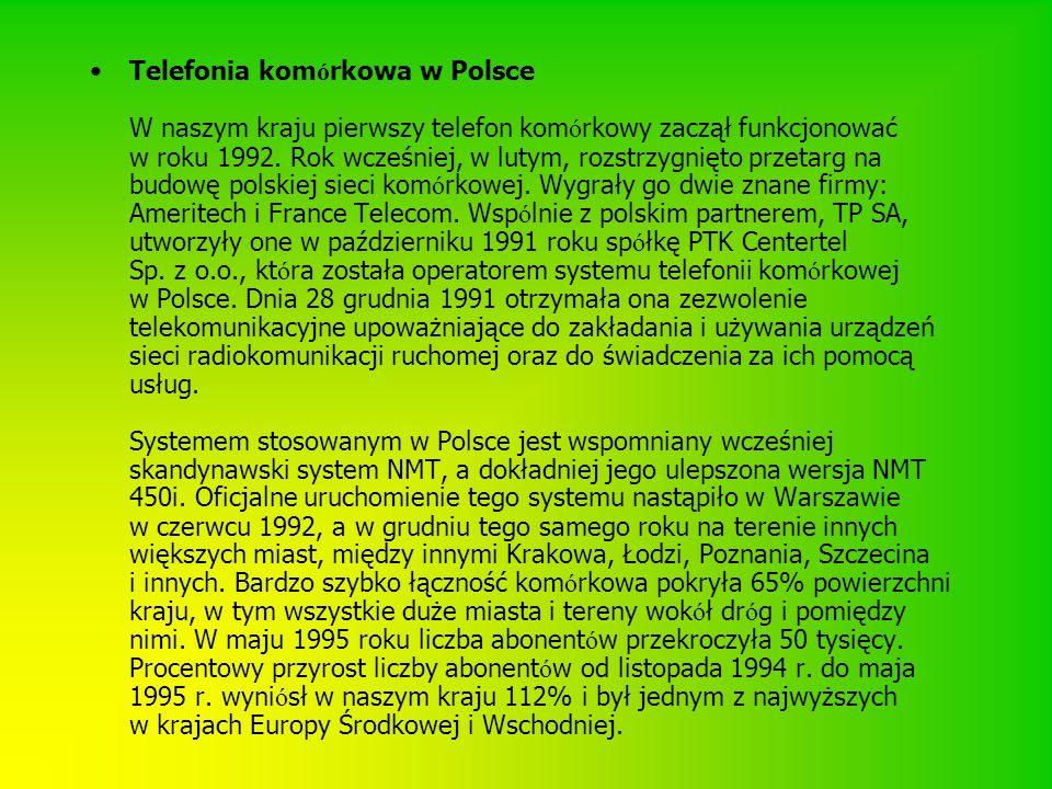 Telefonia kom ó rkowa w Polsce W naszym kraju pierwszy telefon kom ó rkowy zaczął funkcjonować w roku 1992. Rok wcześniej, w lutym, rozstrzygnięto prz
