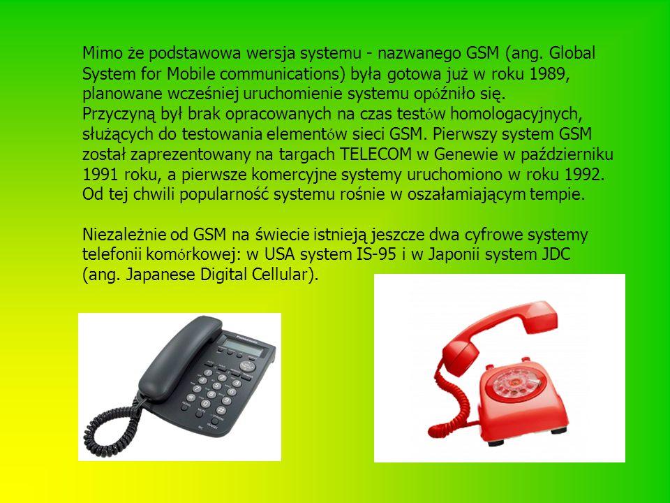 Mimo że podstawowa wersja systemu - nazwanego GSM (ang. Global System for Mobile communications) była gotowa już w roku 1989, planowane wcześniej uruc
