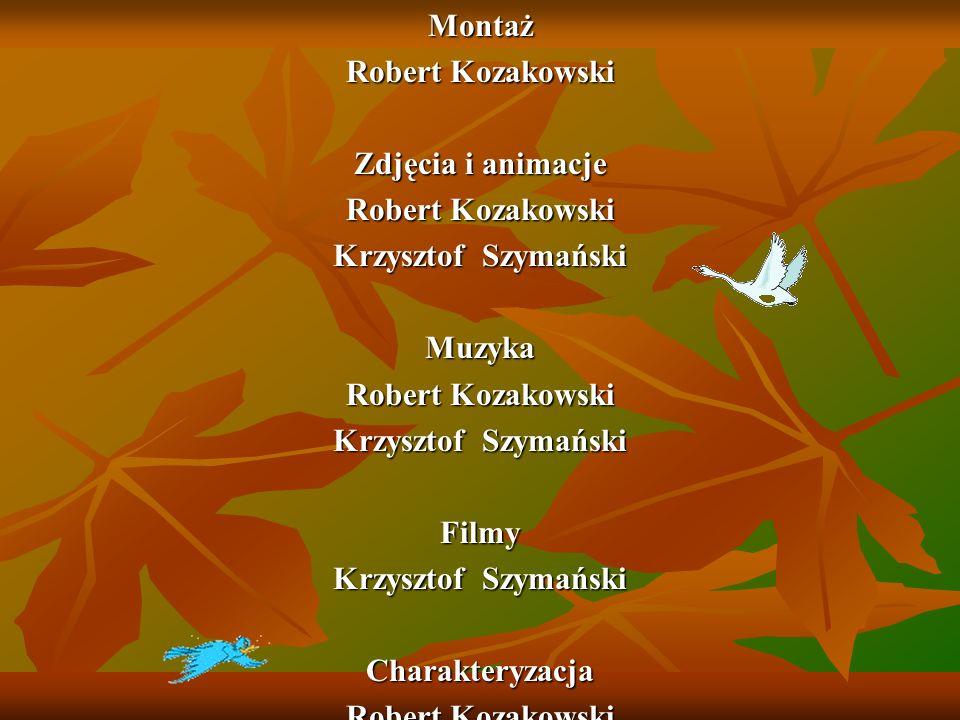 Montaż Robert Kozakowski Zdjęcia i animacje Robert Kozakowski Krzysztof Szymański Muzyka Robert Kozakowski Krzysztof Szymański Filmy Charakteryzacja R