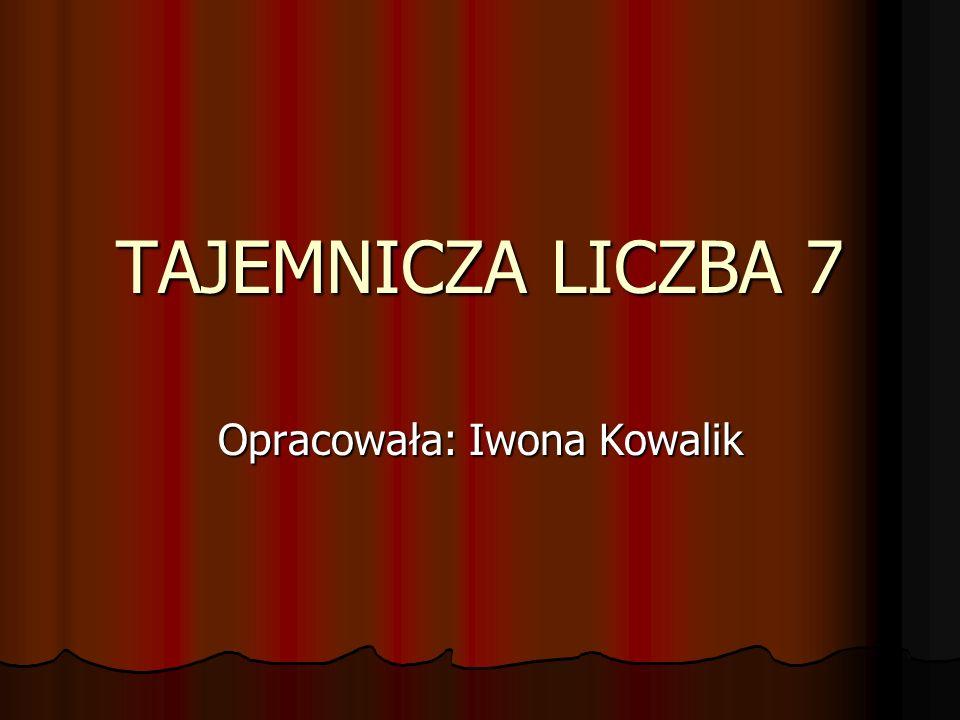 TAJEMNICZA LICZBA 7 Opracowała: Iwona Kowalik