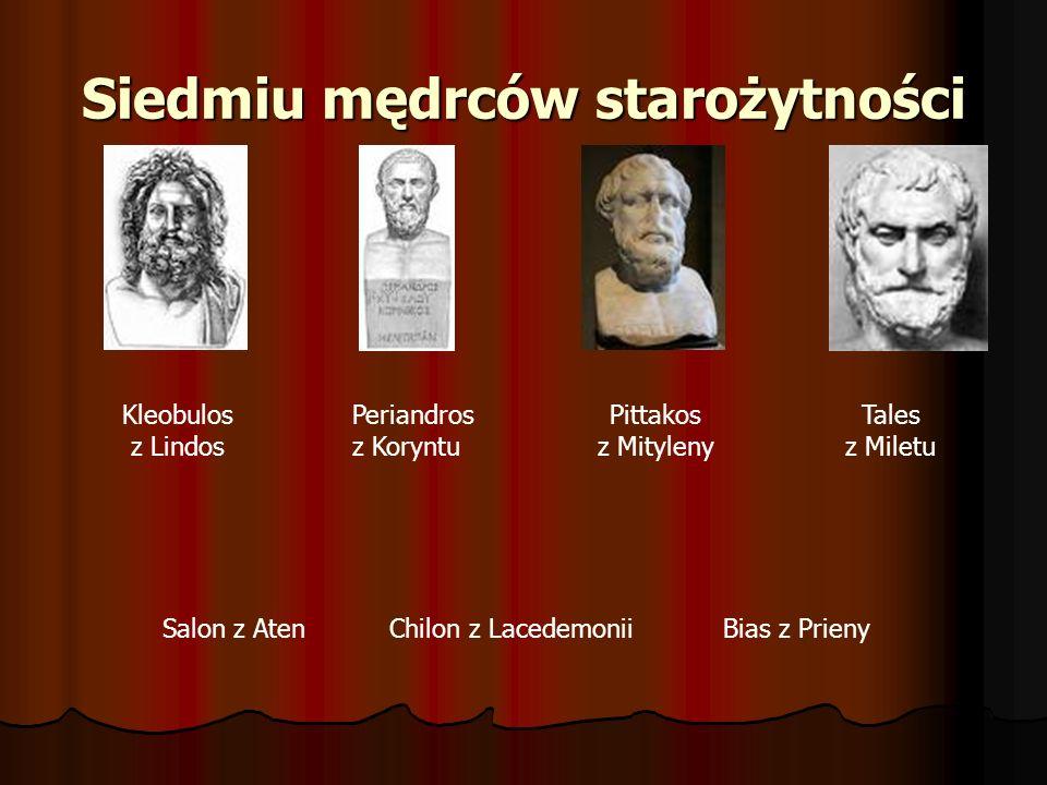 Siedmiu mędrców starożytności Kleobulos z Lindos Periandros z Koryntu Pittakos z Mityleny Tales z Miletu Salon z AtenChilon z LacedemoniiBias z Prieny