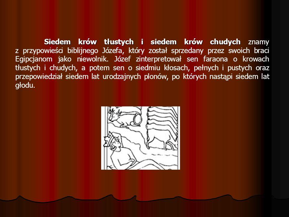 Siedem krów tłustych i siedem krów chudych Siedem krów tłustych i siedem krów chudych znamy z przypowieści biblijnego Józefa, który został sprzedany p