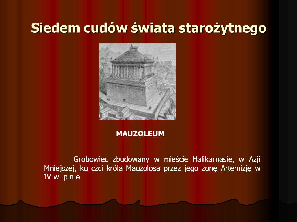 Siedem cudów świata starożytnego MAUZOLEUM Grobowiec zbudowany w mieście Halikarnasie, w Azji Mniejszej, ku czci króla Mauzolosa przez jego żonę Artem