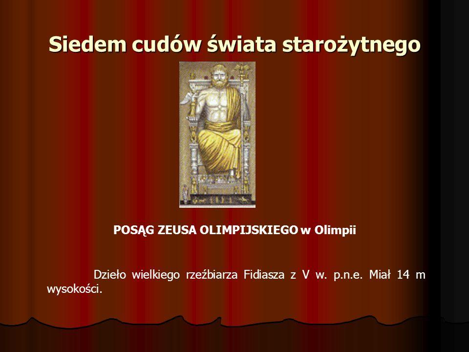 Siedem cudów świata starożytnego POSĄG ZEUSA OLIMPIJSKIEGO w Olimpii Dzieło wielkiego rzeźbiarza Fidiasza z V w. p.n.e. Miał 14 m wysokości.