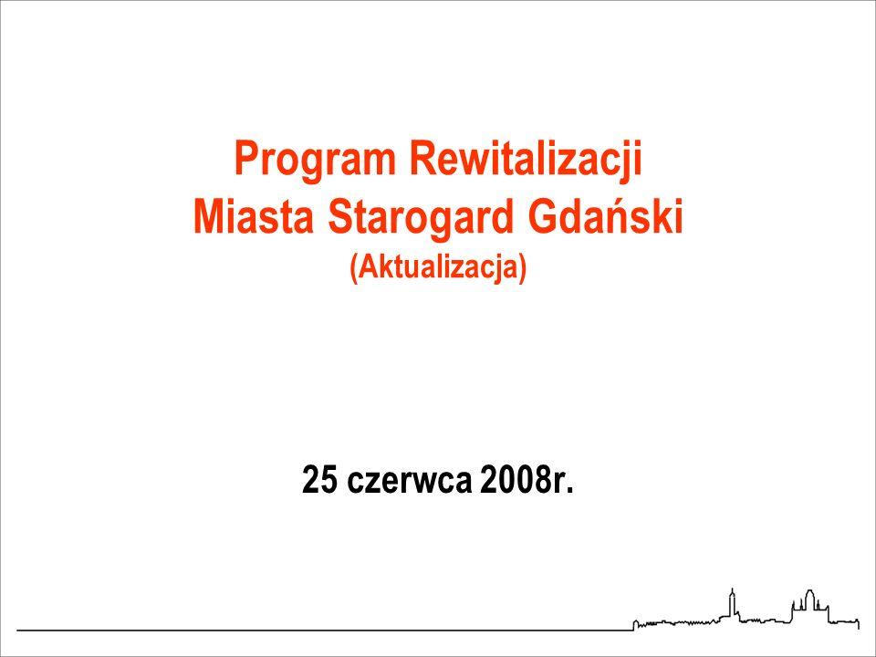 Program Rewitalizacji Miasta Starogard Gdański (Aktualizacja) 25 czerwca 2008r.