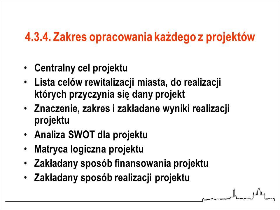 4.3.4. Zakres opracowania każdego z projektów Centralny cel projektu Lista celów rewitalizacji miasta, do realizacji których przyczynia się dany proje