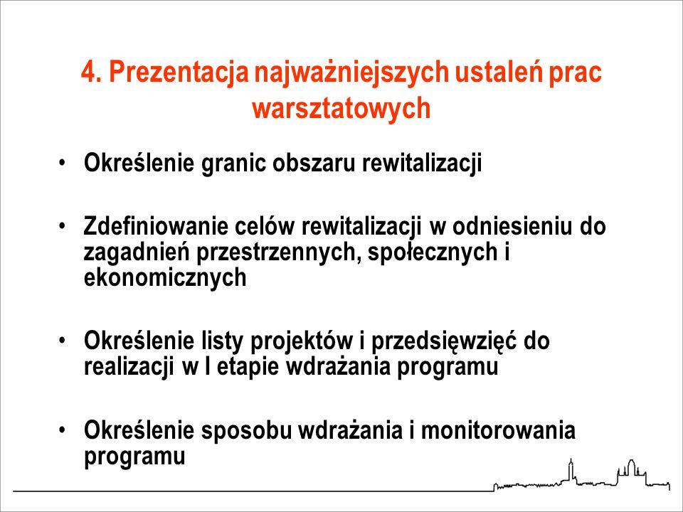 4. Prezentacja najważniejszych ustaleń prac warsztatowych Określenie granic obszaru rewitalizacji Zdefiniowanie celów rewitalizacji w odniesieniu do z