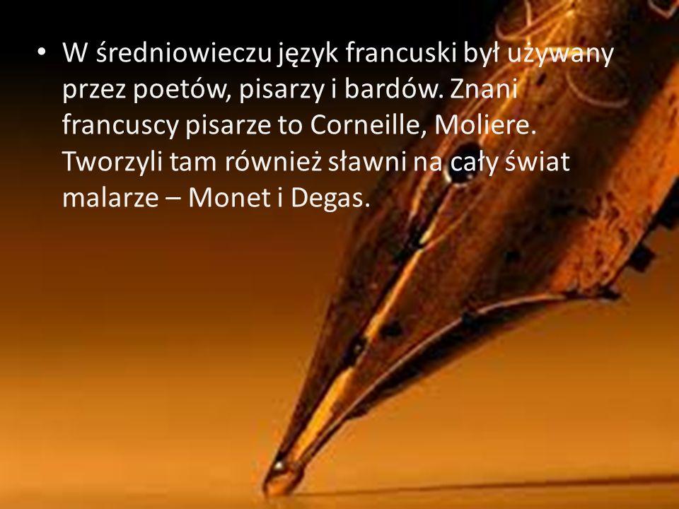 W średniowieczu język francuski był używany przez poetów, pisarzy i bardów. Znani francuscy pisarze to Corneille, Moliere. Tworzyli tam również sławni