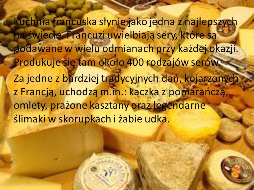 Kuchnia francuska słynie jako jedna z najlepszych na świecie. Francuzi uwielbiają sery, które są podawane w wielu odmianach przy każdej okazji. Produk