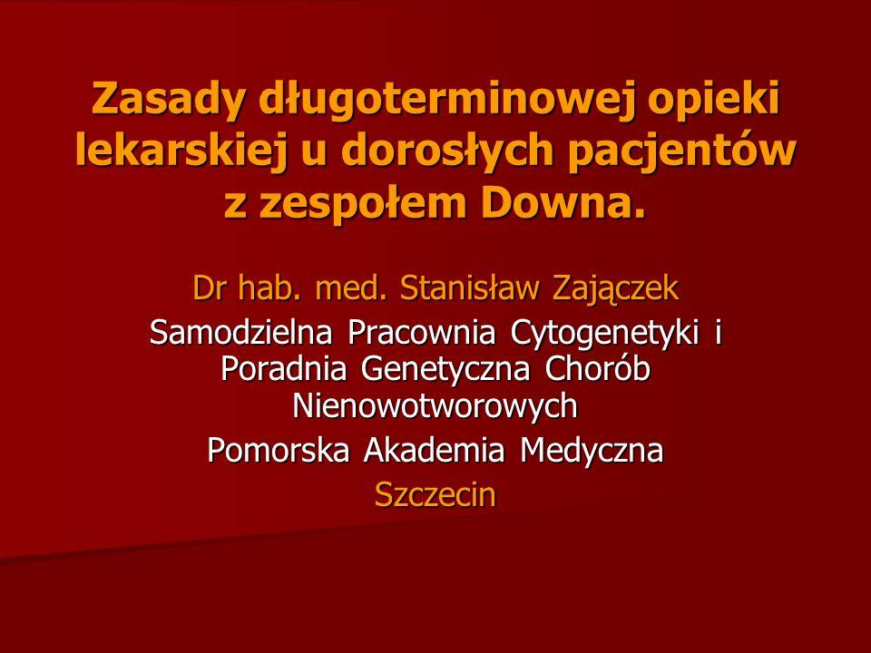 Zasady długoterminowej opieki lekarskiej u dorosłych pacjentów z zespołem Downa. Dr hab. med. Stanisław Zajączek Samodzielna Pracownia Cytogenetyki i