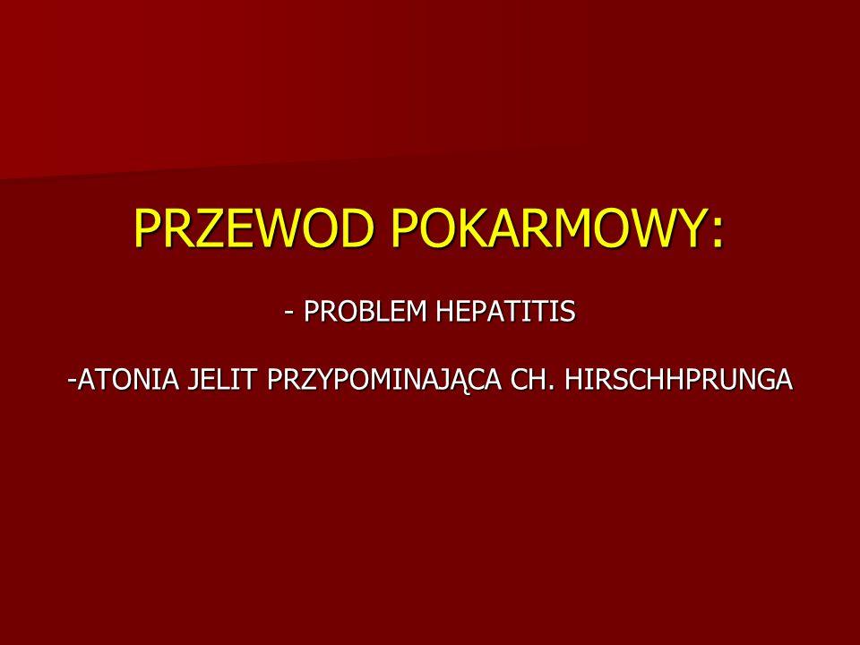 PRZEWOD POKARMOWY: - PROBLEM HEPATITIS -ATONIA JELIT PRZYPOMINAJĄCA CH. HIRSCHHPRUNGA