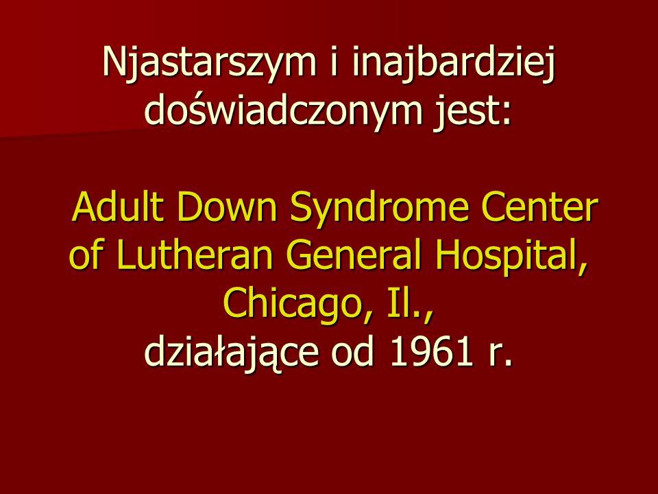 Njastarszym i inajbardziej doświadczonym jest: Adult Down Syndrome Center of Lutheran General Hospital, Chicago, Il., działające od 1961 r.