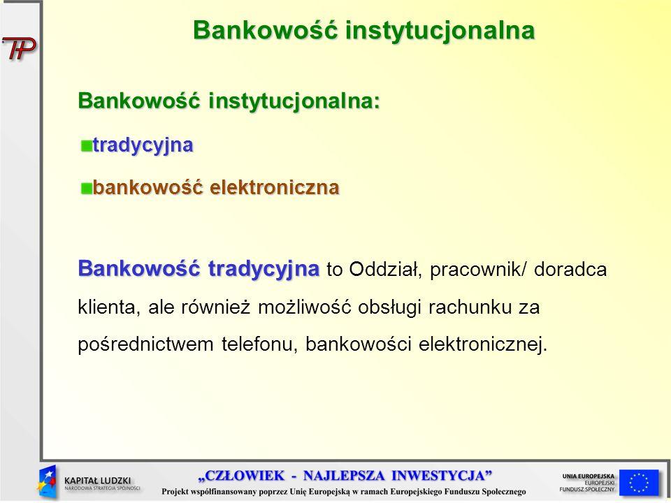 Bankowość instytucjonalna Bankowość instytucjonalna: tradycyjna bankowość elektroniczna Bankowość tradycyjna Bankowość tradycyjna to Oddział, pracowni