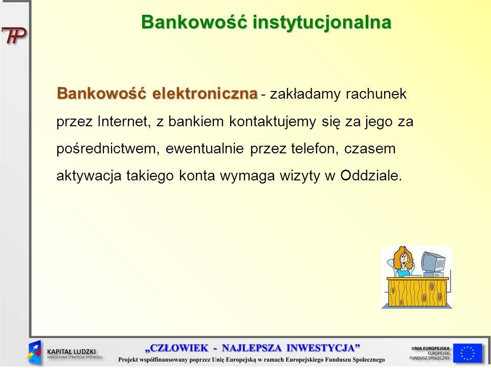 Bankowość elektroniczna Bankowość elektroniczna - zakładamy rachunek przez Internet, z bankiem kontaktujemy się za jego za pośrednictwem, ewentualnie