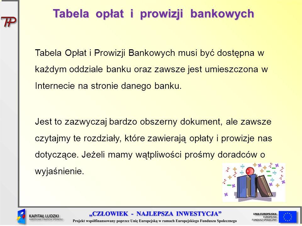 Tabela opłat i prowizji bankowych Tabela Opłat i Prowizji Bankowych musi być dostępna w każdym oddziale banku oraz zawsze jest umieszczona w Interneci