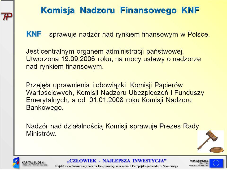 Komisja Nadzoru Finansowego KNF KNF KNF – sprawuje nadzór nad rynkiem finansowym w Polsce. Jest centralnym organem administracji państwowej. Utworzona