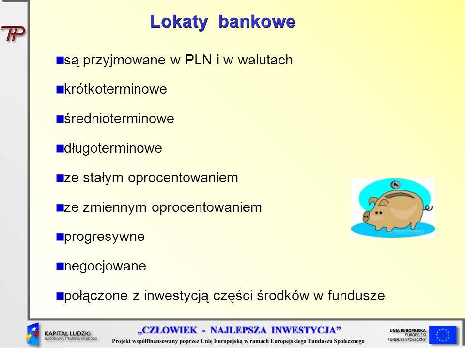 Lokaty bankowe są przyjmowane w PLN i w walutach krótkoterminowe średnioterminowe długoterminowe ze stałym oprocentowaniem ze zmiennym oprocentowaniem