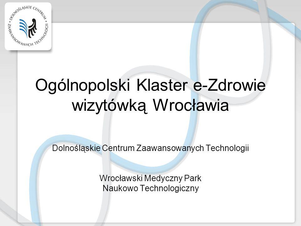 Ogólnopolski Klaster e-Zdrowie wizytówką Wrocławia Dolnośląskie Centrum Zaawansowanych Technologii Wrocławski Medyczny Park Naukowo Technologiczny
